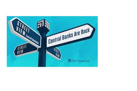 LPL Financial - Street View:  Central Banks Are Back