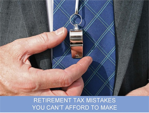 Retirement Tax Mistakes You Can't Afford to Make