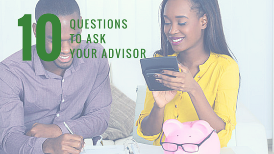 10 Questions You Should Ask Your Advisor