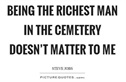 """He is the richest man in the cemetery"""