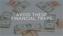 Avoid These Financial Traps