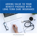 Adding Value to Your Benefit Package with Long Term Care Insurance
