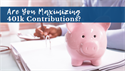 Are You Maximizing 401(k) Contributions?