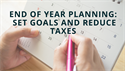 End of Year Planning: Set Goals and Reduce Taxes