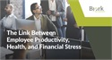 The Link Between Employee Productivity, Health, and Financial Stress