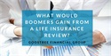 What Would Boomers Gain From a Life Insurance Review?