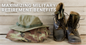 Maximizing Military Retirement Benefits