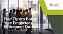 Four Tips to Boost Your Employees' Retirement Outlook