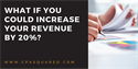 What if You Could Increase Your Revenue by 20% per Client?