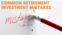 Common Retirement Investment Mistakes