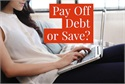 Pay Off Debt or Save?