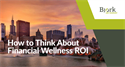 How to Think About Financial Wellness ROI