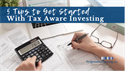 5 Tips to Get Started With Tax Aware Investing