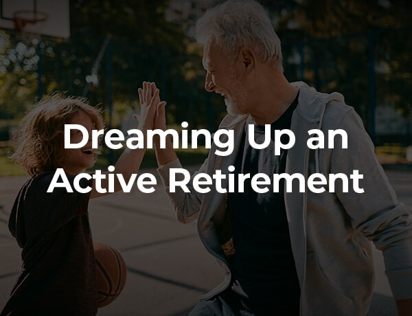 <p>Dreaming Up an Active Retirement</p>