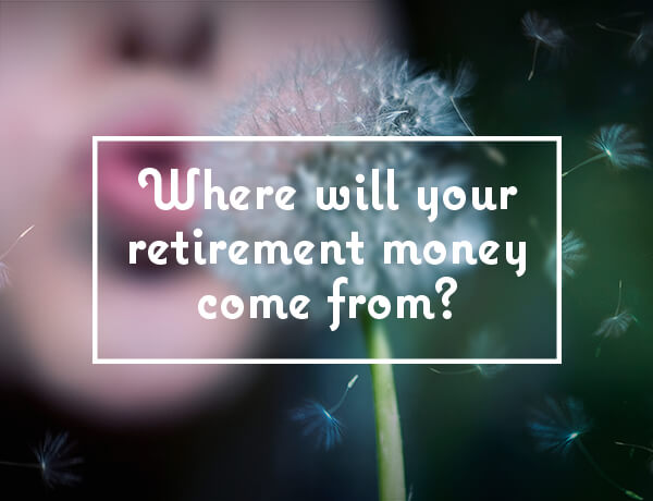 <p>Where Will Your Retirement Money Come From?</p>