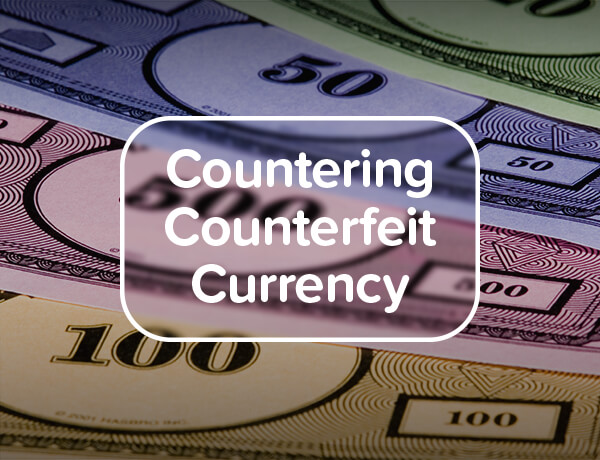 <p>Countering Counterfeit Currency</p>