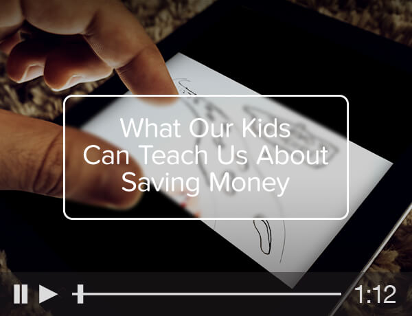 <p>What Our Kids Can Teach us About Saving Money</p>