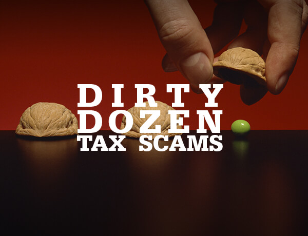 <p>&#8220;Dirty Dozen&#8221; Tax Scams to Watch For</p>