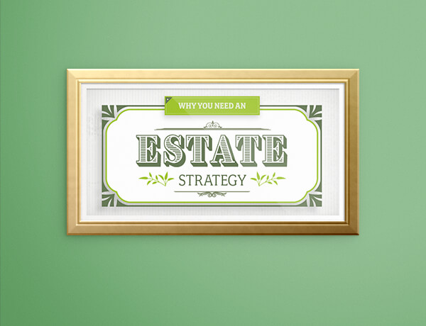 Why You Need an Estate Strategy