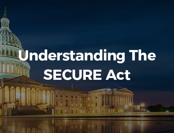 <p>Understanding the SECURE Act</p>