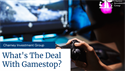 What's the Deal with GameStop?