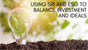 Using SRI and ESG to Balance Investment and Ideals