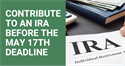 Contribute to an IRA Before the May 17th Deadline