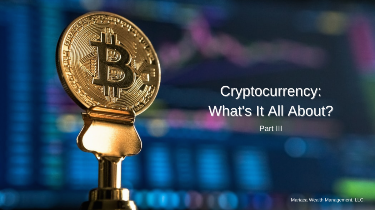 Cryptocurrency: What's It All About? Part III