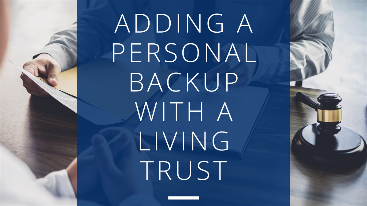 Adding a Personal Backup With a Living Trust