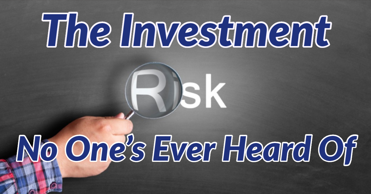 The Investment Risk No One's Ever Heard Of