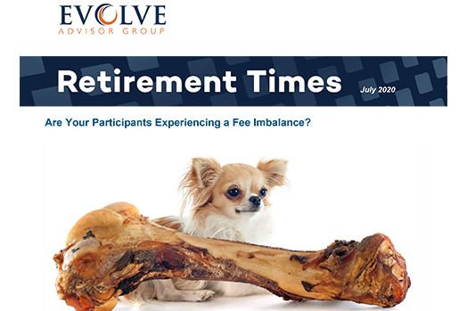 Retirement Times - July 2020<br />Are Your Participants Experiencing a Fee Imbalance?