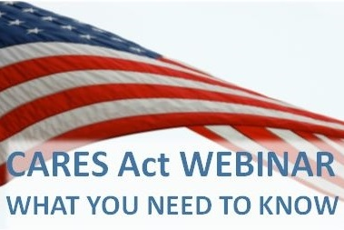 CARES Act Webinar: What You Need To Know
