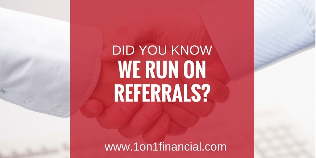 Did You Know 1on1financial Runs on Referrals?
