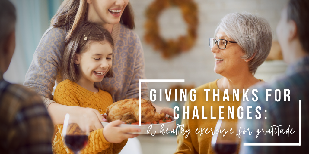 Giving Thanks for Challenges: A Healthy Exercise of Gratitude