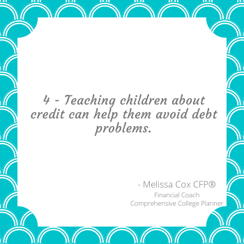 Melissa Cox CFP® says teaching children about credit can help them avoid debt in the future.