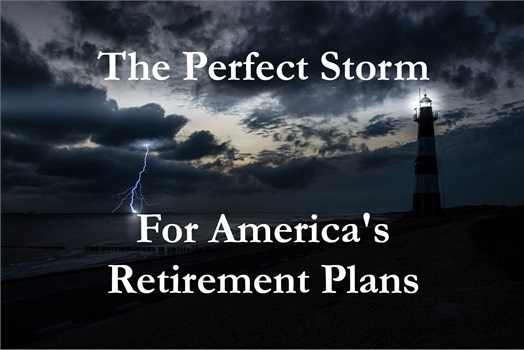 The Perfect Storm for America's Retirement Plans