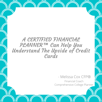 Melissa Cox CERTIFIED FINANCIAL PLANNER™ in Dallas, Texas explains the benefits of credit cards.