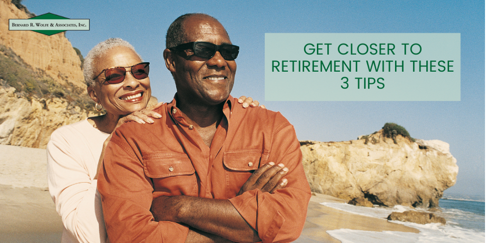 Get Closer to Retirement with These Three Tips
