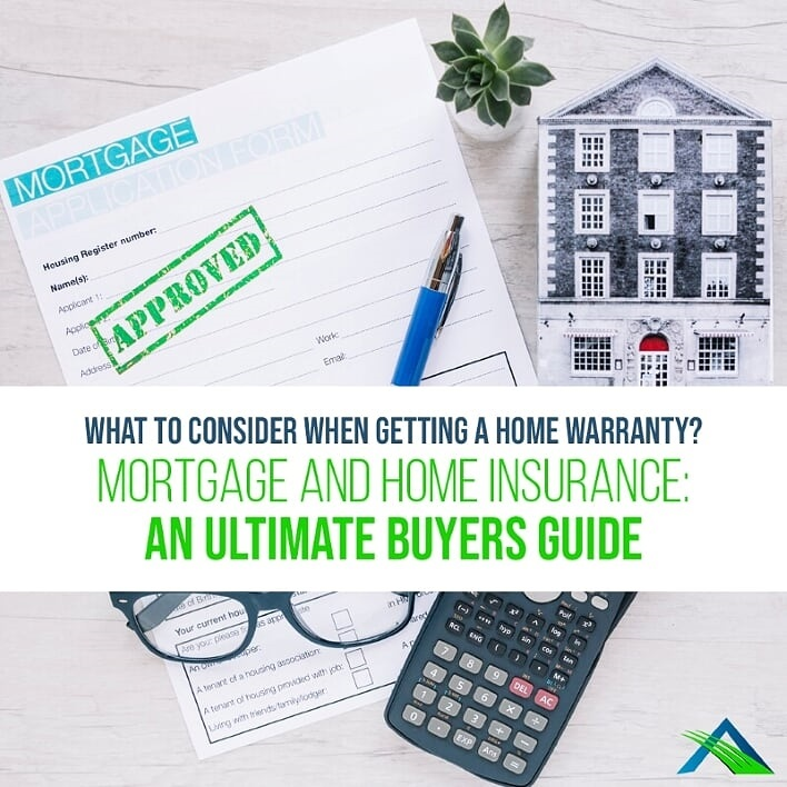What to Consider When Getting a Home Warranty? Mortgage and Home Insurance: An Ultimate Buyers Guide