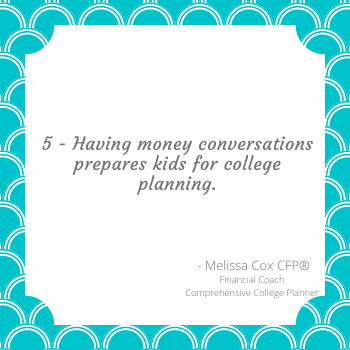 As a comprehensive college planner, Melissa Cox CFP®, explains the impact having money conversations can have on preparing your child for college
