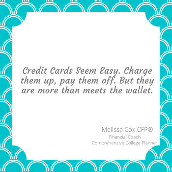 Melissa Cox CFP reminds you that although credit cards seem easy... they are often more than meets the wallet.
