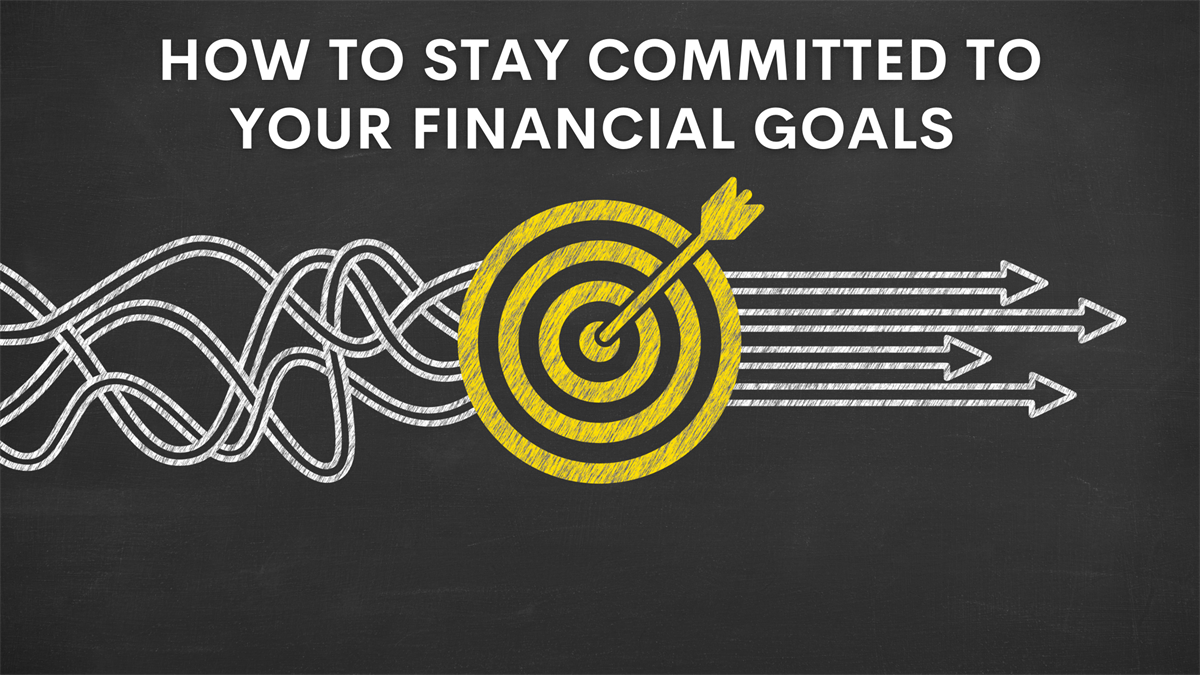 How to Stay Committed to Your Financial Goals
