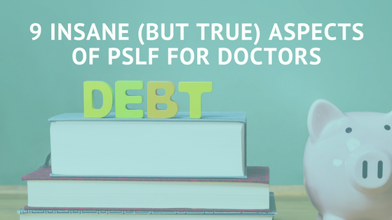9 Insane (But True) Aspects of PSLF for Doctors