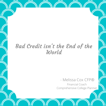 Melissa Cox CFP® explains that bad credit isn't the end of the world!