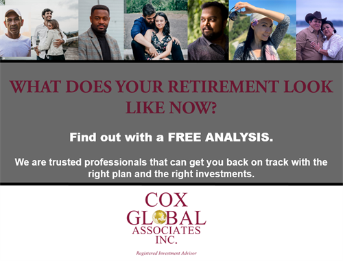 <b>Cox Global Associates is offering a FREE ANALYSIS of your retirement scenario.</b> Watch the video to learn more about the analysis.&#160;&#160;