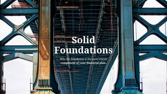 Solid Foundations: Why the Foundation Is the Most Crucial Component of Your Financial Plan