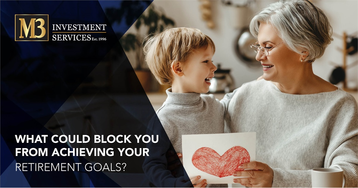 WHAT COULD BLOCK YOU FROM ACHIEVING YOUR RETIREMENT GOALS?