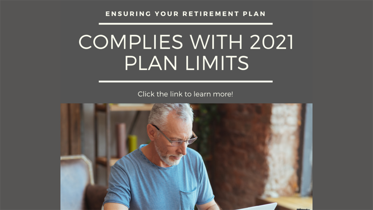 Helping to Ensure Your Company-Sponsored Retirement Plan Complies with 2021 Plan Limits