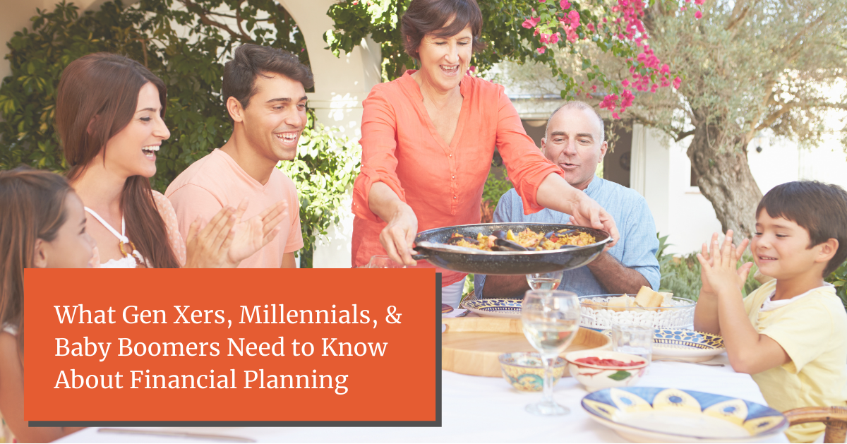 What Gen Xers, Millennials, and Baby Boomers Need to Know About Financial Planning?