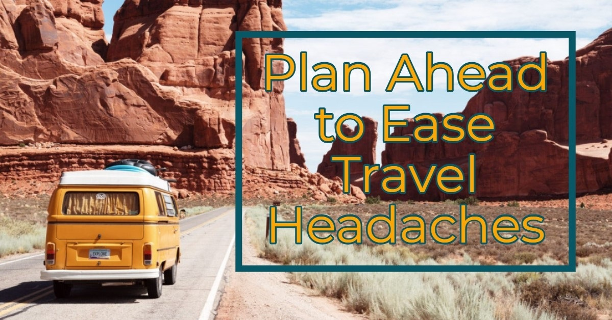 Plan Ahead to Ease Travel Headaches